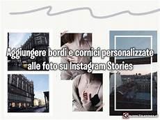 aggiungere cornici alle foto aggiungere un bordo o una cornice personalizzata alle foto