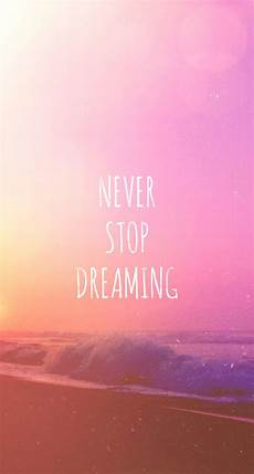 Wallpaper Quotes For Iphone by Never Stop Dreaming Iphone Wallpaper Motivational