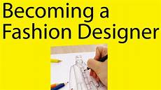 Become A Designer Want To Become A Fashion Designer