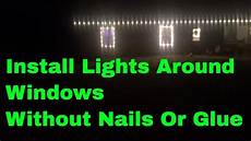 How To Put Christmas Lights How To Put Christmas Lights Around Windows Without Nails