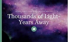 Light Years Away Thousands Of Light Years Away By Imaginarydream Storybird