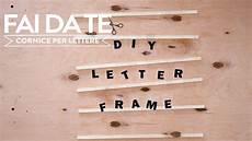 realizzare una cornice come realizzare una cornice per lettere fai da te