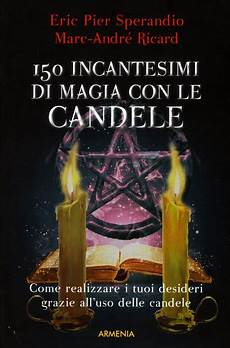 candele e magia 150 incantesimi di magia con le candele eric p sperandio