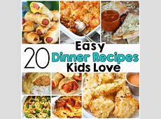 20 Easy Dinner Recipes That Kids Love   Easy meals for