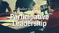 Participative Leadership Leadership 101 Participative Leadership Engineering And