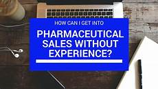 Getting Into Pharmaceutical Sales How To Get Into Pharmaceutical Sales Without Experience