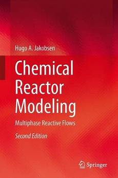 Chemical Reactor Modeling Multiphase Reactive Flows 2nd