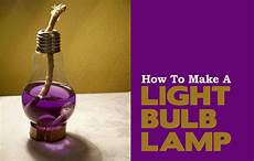 Make A Light Bulb Do It Yourself Project How To Make A Light Bulb Lamp