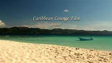 Oasis Hours Caribbean Lounge Film Trailer 3 189 Hours Of Natural Oasis