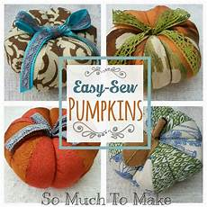 easy sew pumpkins sewing fall crafts crafts