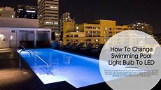 How To Change Pool Light Bulb How To Change Swimming Pool Light Bulb To Led