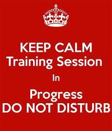 Training In Progress Sign Keep Calm Training Session In Progress Do Not Disturb