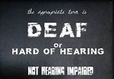 Deaf Or Hearing Impaired I Am Deaf Not Deaf Some Of You Might Call Me Hard Of