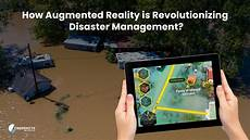 Augmented Reality Uses How Augmented Reality Is Revolutionizing Disaster Management