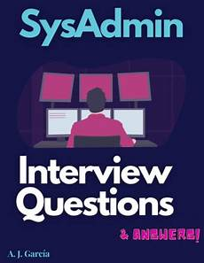 Sysadmin Interview Questions Top 10 Answers To Sysadmin Interview Questions That Might