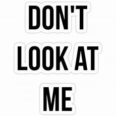 quot don t look at me black text quot stickers by kokotheghost
