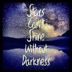 Light Without Darkness Quote Stars Can T Shine Without Darkness Goodnight Insomnia By