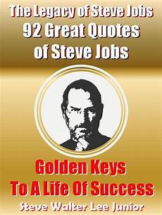 Quote Jobs Online Read The Legacy Of Steve Jobs 92 Great Quotes Of Steve
