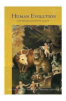 Steiner Human Evolution A Spiritual Scientific Quest