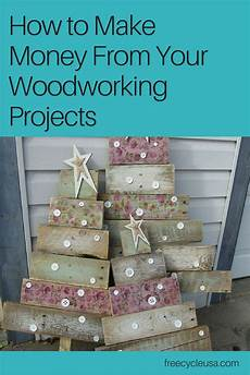 how to make money from your woodworking projects freecycle
