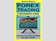 Forex: A Beginner's Guide To Forex Trading   Learn The