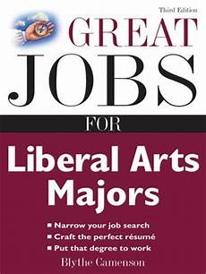 Liberal Arts Degree Jobs Great Jobs For Liberal Arts Majors By Blythe Camenson