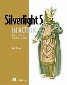 Silver Light Editions Silverlight 5 In Action Revised Edition Of Silverlight 4