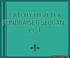 Catchy Fundraising Phrases 30 Catchy High Tea Fundraiser Slogans List Taglines