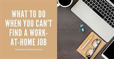 Cant Find Job What To Do When You Can T Find A Job To Work From Home