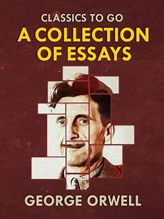 Orwell Essays Collections Of George Orwell Essays Orwell George