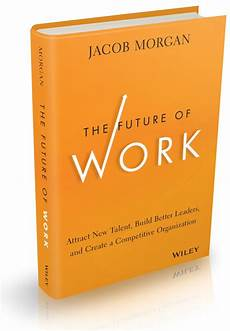 How To Cite From A Book Jacob Morgan S Books The Future Of Work Employee