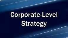 Corporate Level Strategy Corporate Level Strategy Youtube