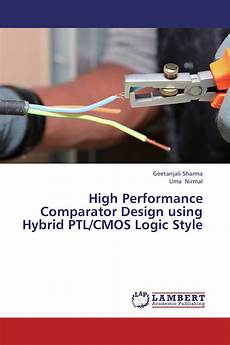 Cmos Comparator Design Project High Performance Comparator Design Using Hybrid Ptl Cmos