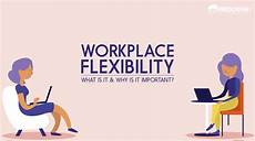 Flexibility In The Workplace Work Flexibility What Is It Amp Why Is It Important