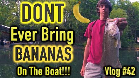 why are bananas bad luck on a boat fishing lake lanier bananas on a boat bad luck vlog