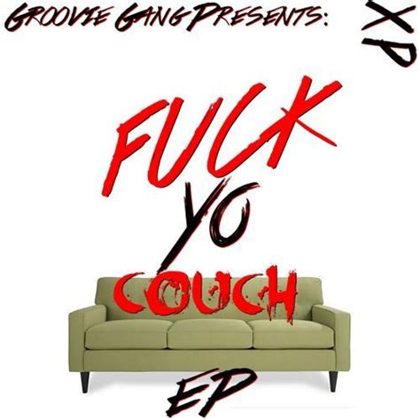 fuck yo couch song xp fuck yo couch ep lyrics and tracklist genius