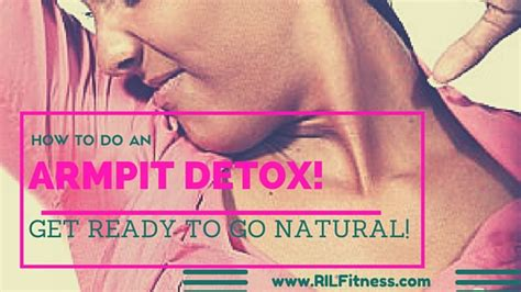 What Does Detoxing Armpits Do by How To Do An Armpit Detox Get Ready To Go