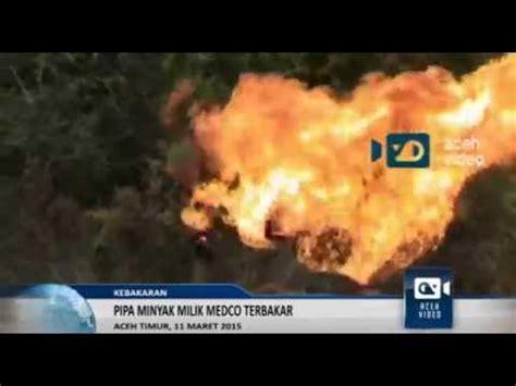 Minyak Lintah Di Aceh sumur minyak milik medco di aceh timur terbakar