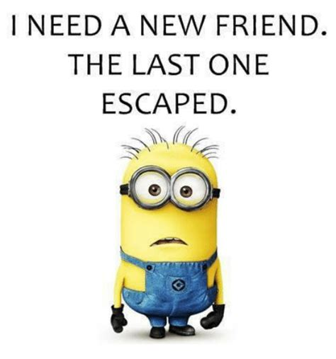 I Need New Friends Meme - 25 best memes about i need a new friend i need a new