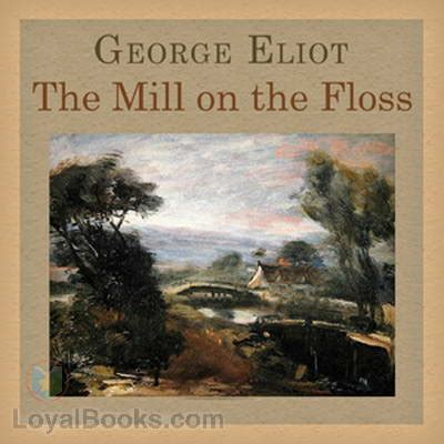 The Mill On The Floss George Eliot the mill on the floss by george eliot free at loyal books