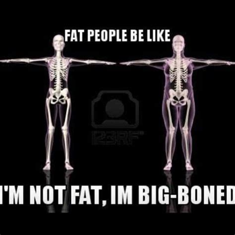 I M Fat Meme - fat people be like i m not fat im big boned