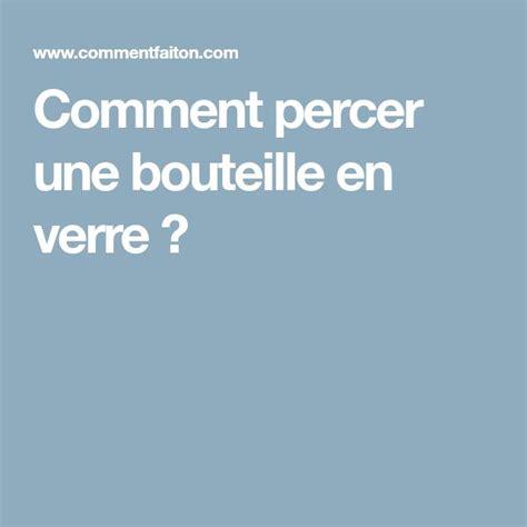 Percer Une Bouteille En Verre 5128 by Plus De 25 Id 233 Es Uniques Dans La Cat 233 Gorie Bouteille Verre