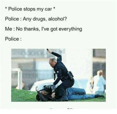 Any Drugs Or Alcohol Meme - 25 best memes about drugs police and memes drugs