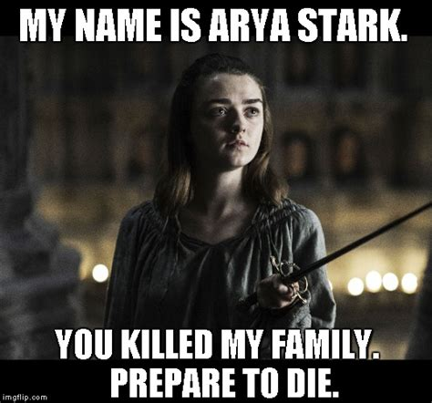 Stark Meme Generator - my name is arya stark imgflip