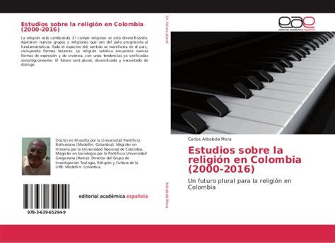 smmlv en colombia 2016 estudios sobre religi 243 n en colombia 2000 2016