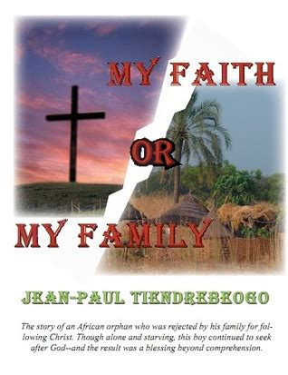 my faith my your choice books my faith or my family by jean paul tiendrebeogo reviews