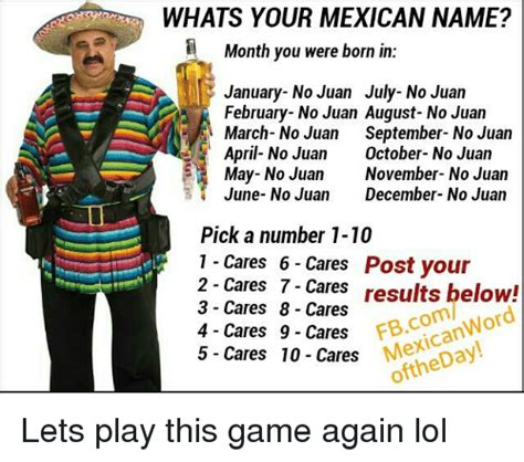 whats your name absurdpics whats your mexican name month you were born in january