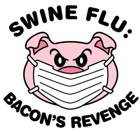 swing flu swine flu bacon s revenge neatorama