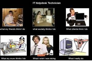 it helpdesk technician what think i do what i