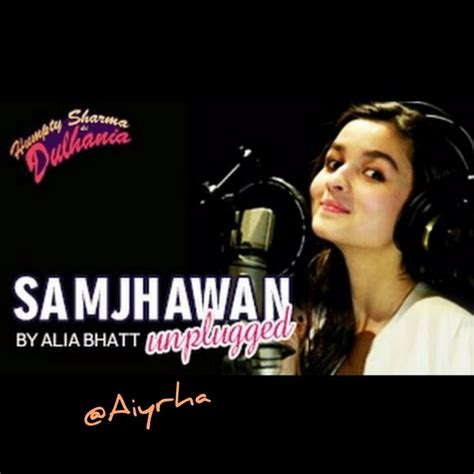 alia bhatt samjhawan unplugged song samjhawan unplugged lyrics and by alia bhatt